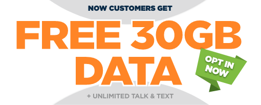 Now customers get FREE 30GB DATA + Unlimited Talk and Text. Opt In Now